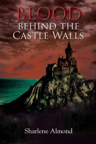 Blood Behind the Castle Walls by Sharlene Almond