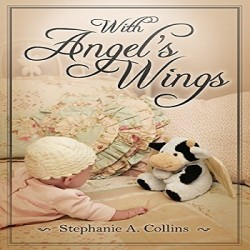With Angel's Wings by Stephanie A. Collins - FI