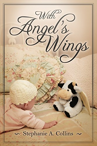 With Angel's Wings by Stephanie A. Collins'